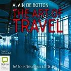 The Art of Travel Hörbuch von Alain de Botton Gesprochen von: Nicholas Bell