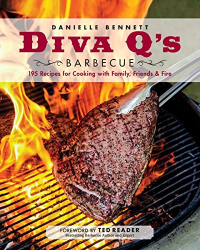 Diva Q's Barbecue: 195 Recipes for Cooking with Family, Friends & Fire by Danielle Bennett