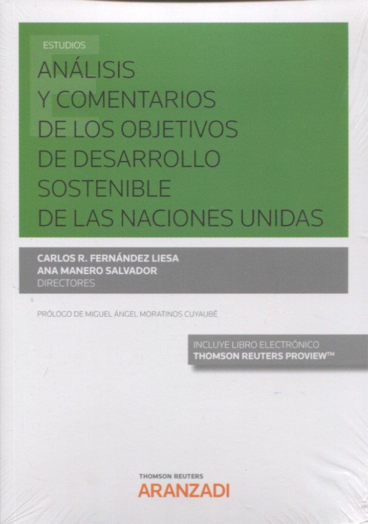Análisis y comentarios de los objetivos de desarrollo sostenible de las Naciones Unidas (Papel + e-book) (Monografía) Tapa blanda – 3 nov 2017 Ana Manero Salvador Aranzadi 8491772898 DERECHO INTERNACIONAL