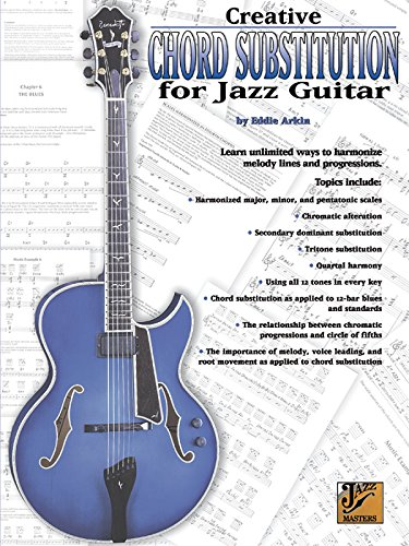 Creative Chord Substitution for Jazz Guitar: Learn Unlimited Ways to Harmonize Melody Lines and Progressions (Jazz Masters Series) by Eddie Arkin (5-Jan-2004) Sheet music ()