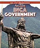Ancient Inca Government (Spotlight on the Maya, Aztec, and Inca Civilizations)