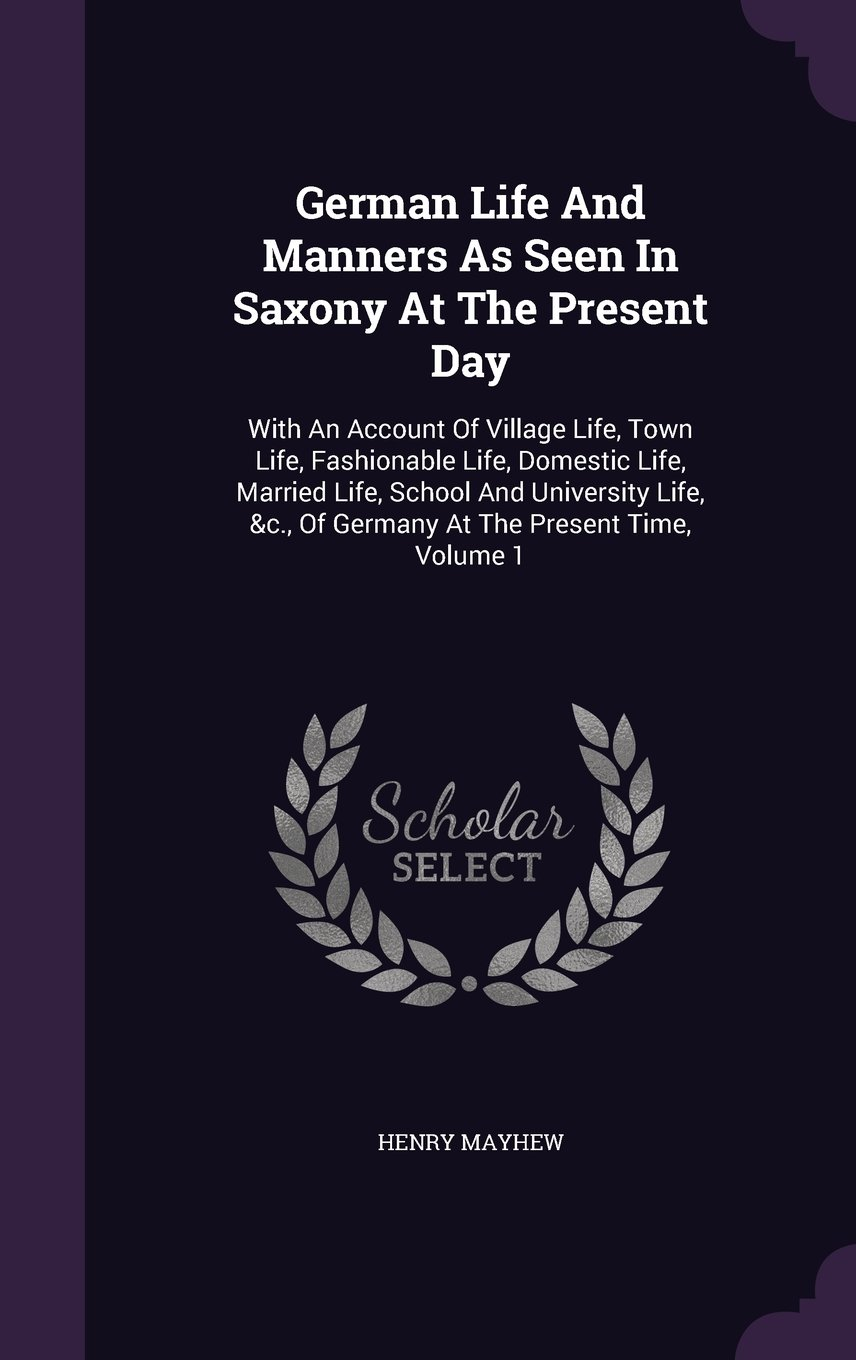 Download German Life And Manners As Seen In Saxony At The Present Day: With An Account Of Village Life, Town Life, Fashionable Life, Domestic Life, Married ... &c., Of Germany At The Present Time, Volume 1 PDF