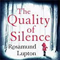 The Quality of Silence Audiobook by Rosamund Lupton Narrated by Rachel Atkins, Harriet Carmichael