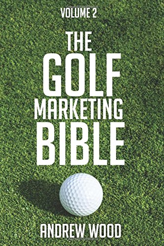 The Golf Marketing Bible: Volume (Golf Two Wood)