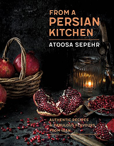 From a Persian Kitchen: Authentic recipes and fabulous flavours from Iran by Atoosa Sepehr