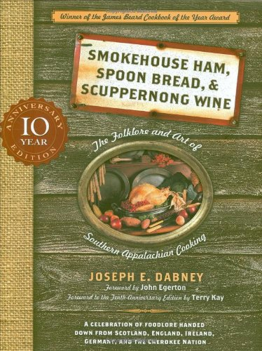 Smokehouse Ham, Spoon Bread, & Scuppernong Wine: The Folklore and Art of Southern Appalachian Cooking by Joseph Dabney