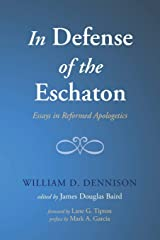 In Defense of the Eschaton: Essays in Reformed Apologetics Paperback