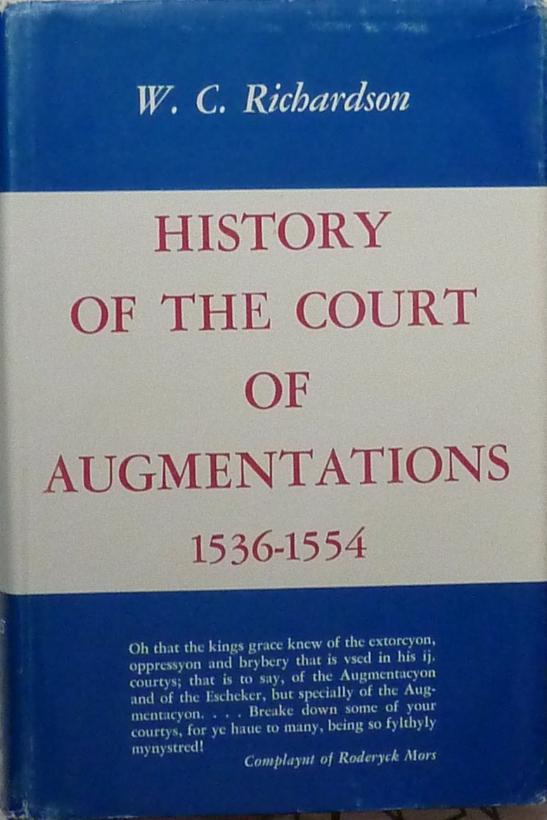 History of the Court of Augmentations 1536-1554, Richardson, Walter C.