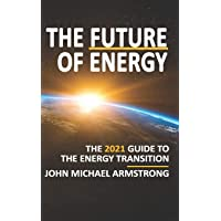 The Future of Energy: The 2021 guide to the energy transition - renewable energy, energy technology, sustainability…