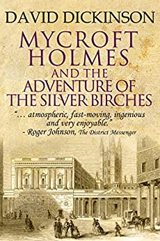 Mycroft Holmes and The Adventure of the Silver Birches (The Mycroft Holmes series Book 1) by [Dickinson, David]