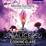 Fifty Shades of Alice Through the Looking Glass: 50 Shades of Alice Trilogy | Melinda DuChamp