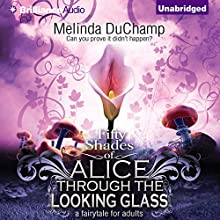 Fifty Shades of Alice Through the Looking Glass: 50 Shades of Alice Trilogy Audiobook by Melinda DuChamp Narrated by Alix Dale