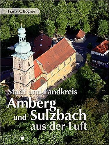 Stadt und Landkreis Amberg und Sulzbach aus der Luft