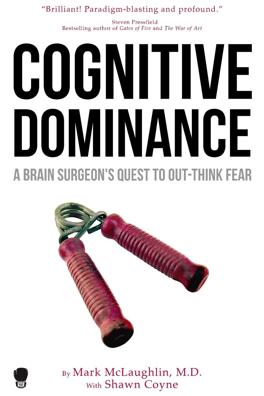 Cognitive Dominance: A Brain Surgeon's Quest to Out-Think Fear: McLaughlin,  Dr. Mark, Coyne, Shawn: 9781936891627: Amazon.com: Books