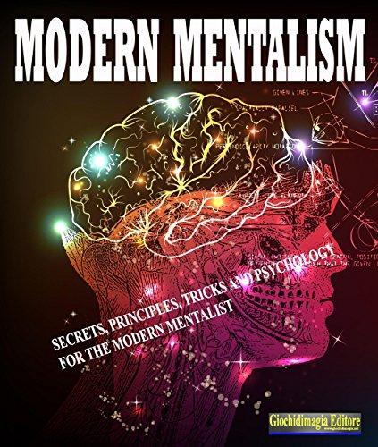 Modern Mentalism: Secrets, Principles, Tricks And Psychology For The Modern Mentalist