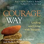 The Courage Way: Leading and Living with Integrity   Shelly L. Francis,The Center for Courage & Renewal