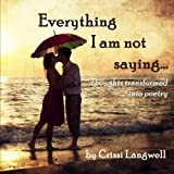 Everything I Am Not Saying, Crissi Langwell, 0989066045