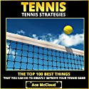 Tennis Strategies: The Top 100 Best Things That You Can Do to Greatly Improve Your Tennis Game Audiobook by Ace McCloud Narrated by Joshua Mackey
