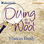 Dying in the Wool: A Kate Shackleton Mystery, Book 1 | Frances Brody