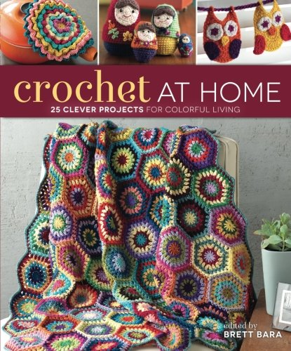Crochet At Home: 25 Clever Projects for Colorful Living [Bara, Brett] (Tapa Blanda)