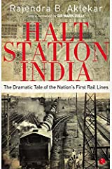 HALT STATION INDIA: THE DRAMATIC TALE OF THE NATION'S FIRST RAIL LINES Kindle Edition