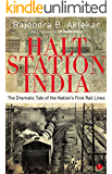 HALT STATION INDIA: THE DRAMATIC TALE OF THE NATION'S FIRST RAIL LINES