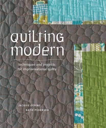 (Quilting Modern: Techniques and Projects for Improvisational Quilts)