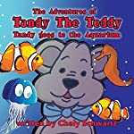 Tandy Goes to the Aquarium: The Adventures of Tandy the Teddy, Volume 6 | Chely Schwartz