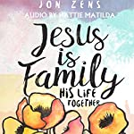 Jesus Is Family: His Life Together | Jon Zens