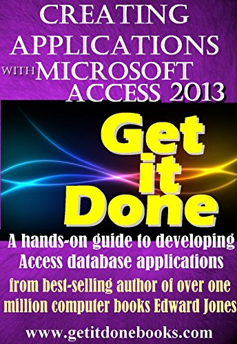 Creating Applications with Microsoft Access 2013 (The Get It Done Series Book 17) Pdf