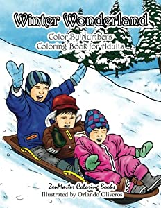 Winter Wonderland Color By Numbers Coloring Book For Adults: An Adult Color By Numbers Coloring Book with Winter Scenes and Designs for Relaxation and ... Color By Number Coloring Books) (Volume 11)