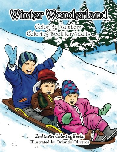 Winter Wonderland Color By Numbers Coloring Book For Adults: An Adult Color By Numbers Coloring Book with Winter Scenes and Designs for Relaxation and ... Color By Number Coloring Books) -
