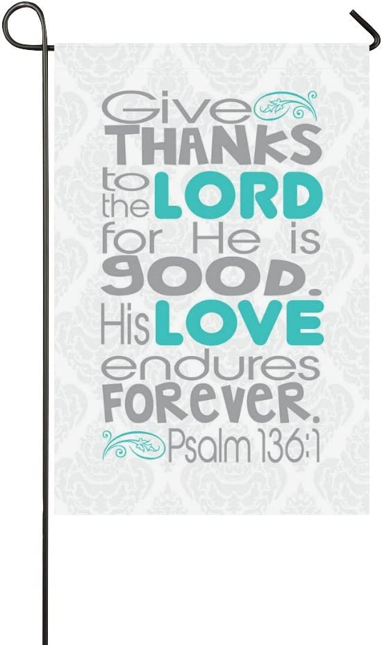 Amazon Com Bible Verse Bible Quotes Love Give Thanks To The Lord For His Love Endures Forever Weatherproof 100 Polyester Home Decor Flag 12 X 18 One Side Garden Outdoor