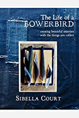 The Life of a Bowerbird: Creating Beautiful Interiors with the Things You Collect Hardcover