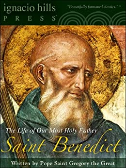 Saint Benedict: The Life of Our Most Holy Father Saint Benedict (A Catholic Classic!) by [Pope Saint Gregory the Great]