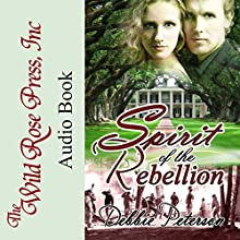 Spirit of the Rebellion Audiobook by Debbie Peterson Narrated by James Tavegia