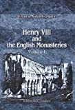 Henry VIII and the English Monasteries : An Attempt to Illustrate the History of Their Suppression, Gasquet, Francis Aidan, 0543968057
