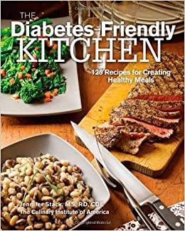 The diabetes friendly kitchen 125 recipes for creating healthy the diabetes friendly kitchen 125 recipes for creating healthy meals the culinary institute of america jennifer stack ms rd cde 9780470587782 forumfinder Gallery