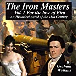 The Iron Masters Vol. 1: For the Love of Eira: An Historical Novel of the 18th Century | Graham Watkins