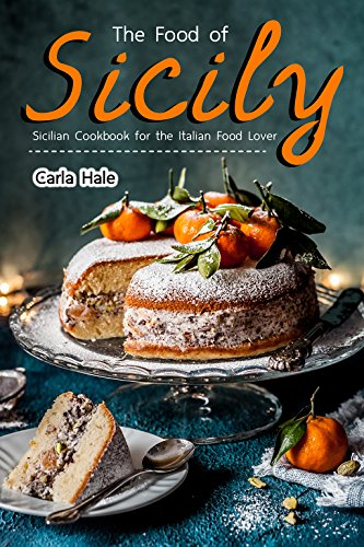 The Food of Sicily: Sicilian Cookbook for the Italian Food Lover by Carla Hale