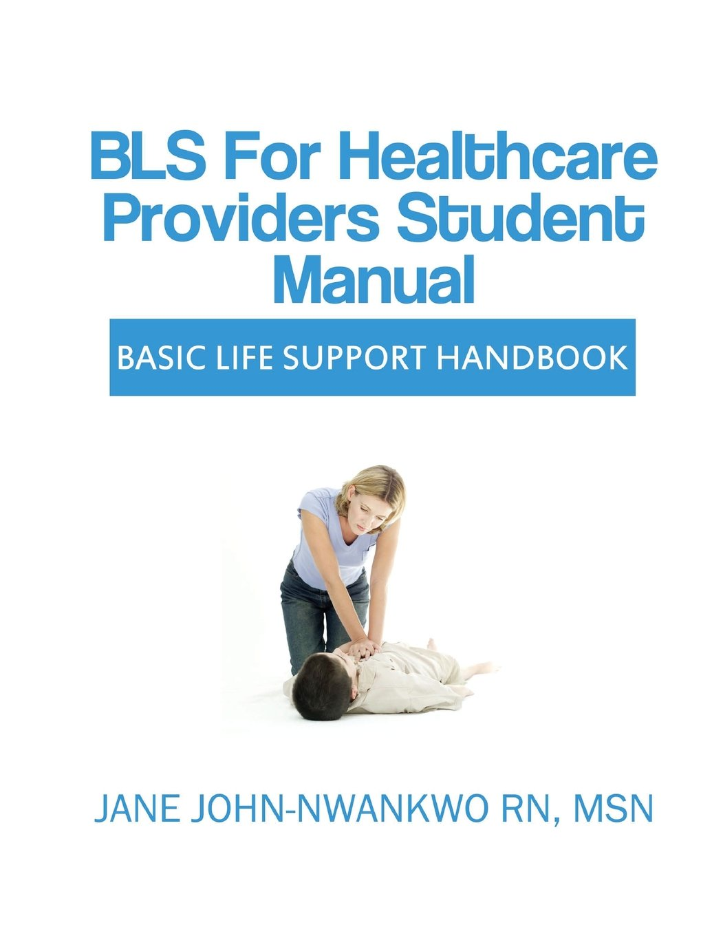 Bls for healthcare providers student manual basic life support bls for healthcare providers student manual basic life support handbook jane john nwankwo 9781497343122 amazon books 1betcityfo Gallery