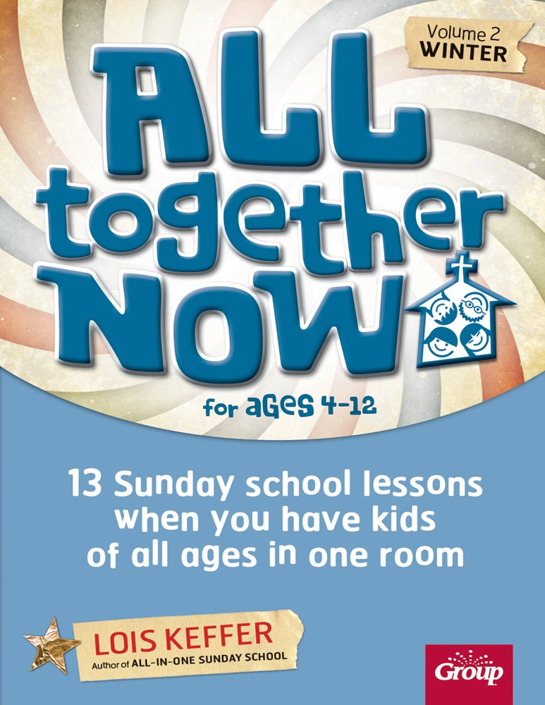 All Together Now Volume 2 Winter: 13 Sunday school lessons when you have kids of all ages in one room