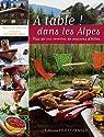 A table ! Dans les Alpes : Plus de 100 recettes de maisons d'hôtes par Le Goaziou
