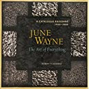 June Wayne: A Catalog Raisonne, 1936-2006: A Catalog Raisonne, 1936-2006: The Art of Everything