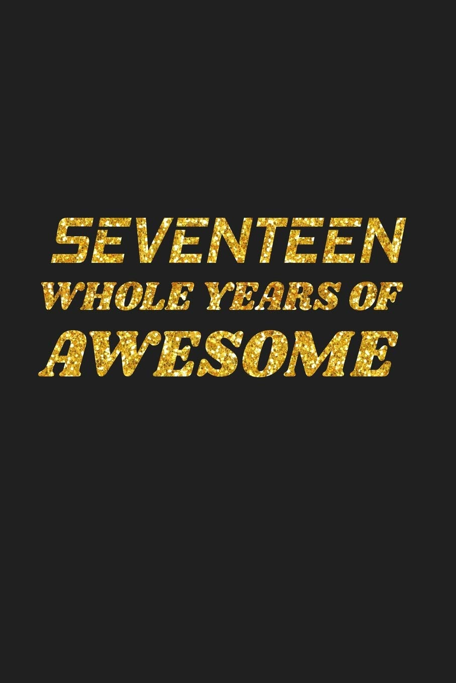 Seventeen Whole Years Of Awesome: Happy 17th Birthday 17 ...