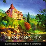 Karen Brown's France Hotels 2010: Exceptional Places to Stay & Itineraries (Karen Brown's France Hotels: Exceptional Places to Stay & Itineraries)