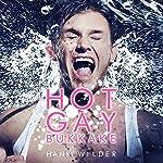Hot Gay Bukkake   Hank Wilder