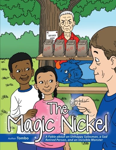 The Magic Nickel: A Fable About an Unhappy Salesman, a Sad Retired Person, and an Invisible Monster ebook
