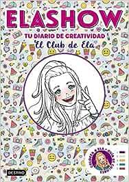 Elashow. Tu diario de creatividad: El Club de Ela (Youtubers infantiles)