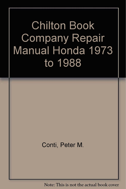 Chilton Book Company Repair Manual Honda 1973 to 1988: Peter M. Conti:  Amazon.com: Books